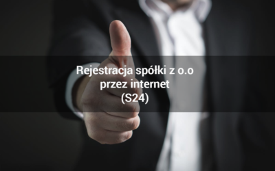 Rejestracja spółki z o.o przez internet (S24) – procedura krok po kroku i ile to kosztuje